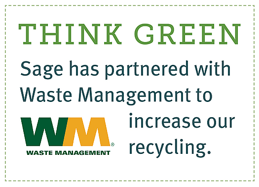 Sage has partnered with Waste Management to increase our recycling.
