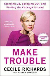 Make Trouble, by Cecile Richards